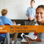 My Top 5 Tips For Teaching Coding